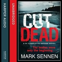 CUT DEAD: A DI Charlotte Savage Novel - Mark Sennen