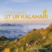Ut ur Kalahari - drömmen om det goda livet - Lasse Berg