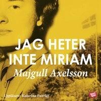 Jag heter inte Miriam - Majgull Axelsson