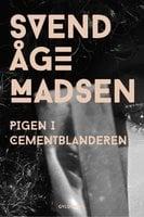 Pigen i cementblanderen - Svend Åge Madsen