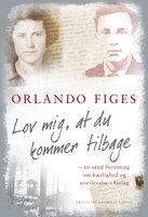 Lov mig, at du kommer tilbage - en sand beretning om kærlighed og overlevelse i Gulag - Orlando Figes