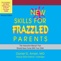 New Skills for Frazzled Parents, Revised Edition - Daniel G. Amen (M.D.)