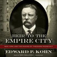 Heir to the Empire City - Edward P. Kohn