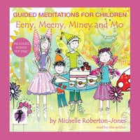 Guided Meditations for Children: Eeny, Meeny, Miney, and Mo - Michelle Roberton-Jones