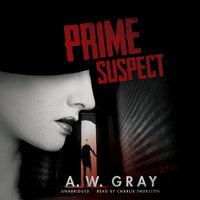 Prime Suspect - A.W. Gray