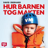 Hur barnen tog makten - David Eberhard