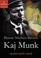 Kaj Munk og den stærke mand - Bjarne Nielsen Brovst