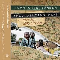 Presidentens mann. Oppdrag Sør-Sudan - Tomm Kristiansen