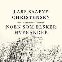 Noen som elsker hverandre - Lars Saabye Christensen