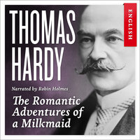 The Romantic Adventures of a Milkmaid - Thomas Hardy