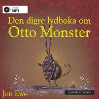 Den digre lydboka om Otto Monster - Jon Ewo