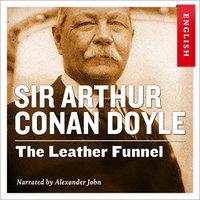 The Leather Funnel - Sir Arthur Conan Doyle