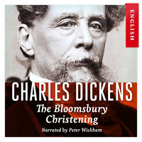 The Bloomsbury Christening - Charles Dickens