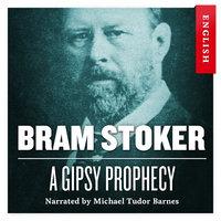 A Gipsy Prophecy - Bram Stoker