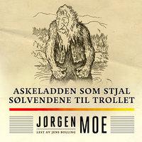 Askeladden som stjal sølvendene til trollet - Jørgen Moe