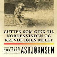 Gutten som gikk til nordenvinden og krevde igjen melet - Peter Christen Asbjørnsen