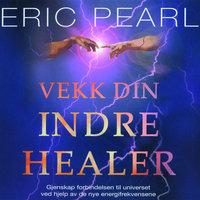 Vekk din indre healer - Eric Pearl