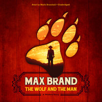 The Wolf and the Man - Max Brand