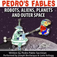 Pedro's Fables: Robots, Aliens, Planets, and Outer Space - Pedro Pablo Sacristán