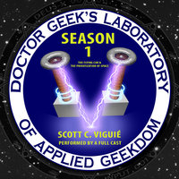Doctor Geek's Laboratory, Season 1 - Scott C. Viguié