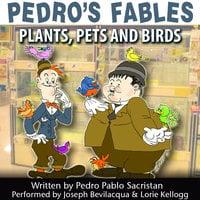 Pedro's Fables: Plants, Pets, and Birds - Pedro Pablo Sacristán