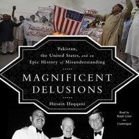 Magnificent Delusions - Husain Haqqani