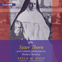 Sister Thorn and Catholic Mysticism in Modern America - Paula M. Kane