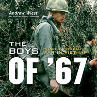 The Boys of '67: Charlie Company's War in Vietnam - Andrew Wiest