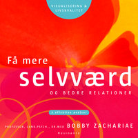 Få mere selvværd og bedre relationer - Bobby Zachariae