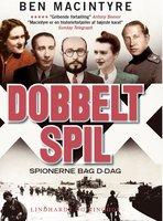 Dobbeltspil - den sande historie om D-dags spionerne - Ben MacIntyre