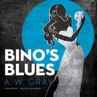 Bino's Blues - A.W. Gray