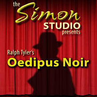Simon Studio Presents: Oedipus Noir - Ralph Tyler