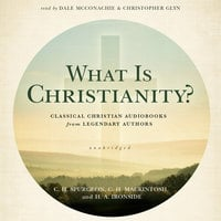 What Is Christianity? – Classical Christian Audiobooks from Legendary Authors - C.H. Spurgeon, H.A. Ironside, C.H. Mackintosh