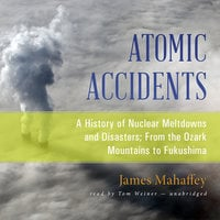 Atomic Accidents - James Mahaffey