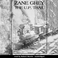 The U.P. Trail - Zane Grey