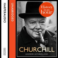 Churchill: History in an Hour - Andrew Mulholland
