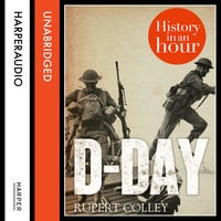 D-Day: History in an Hour - Rupert Colley
