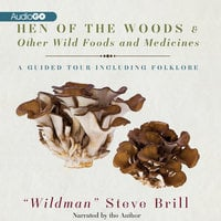 """Hen of the Woods & Other Wild Foods and Medicines - """"Wildman"""" Steve Brill"""
