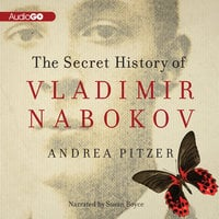 The Secret History of Vladimir Nabokov - Andrea Pitzer