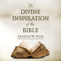The Divine Inspiration of the Bible - Arthur W. Pink