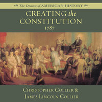 Creating the Constitution - James Lincoln Collier,Christopher Collier
