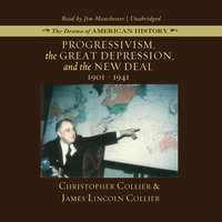 Progressivism, the Great Depression, and the New Deal - James Lincoln Collier, Christopher Collier