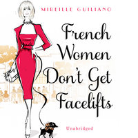 French Women Don't Get Facelifts - Mireille Guiliano