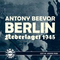Berlin - Nederlaget 1945 - Antony Beevor