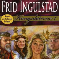 Kongsdøtrene 1 - Frid Ingulstad