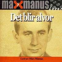 Det blir alvor - Max Manus