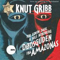Knut Gribb - Dødsguden fra Amazonas - Nils Nordberg, Tor Edvin Dahl