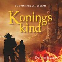 De Kronieken van Cedran Boek 1 - Koningskind - Dennis Barten