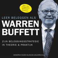 Leer beleggen als Warren Buffett: Zijn beleggingsstrategie in theorie en praktijk - Björn Kijl, Hendrik Oude Nijhuis