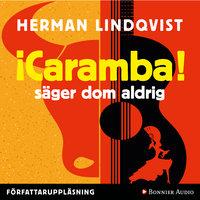 Caramba säger dom aldrig - Herman Lindqvist